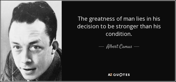 quote-the-greatness-of-man-lies-in-his-decision-to-be-stronger-than-his-condition-albert-camus-123-20-24